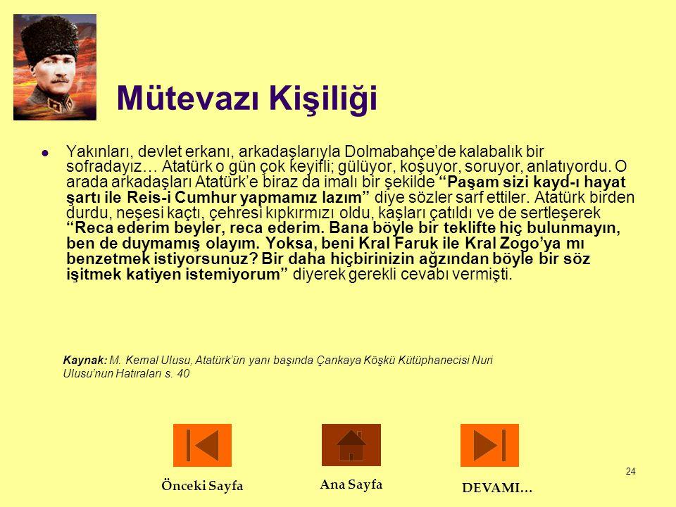 24 Mütevazı Kişiliği  Yakınları, devlet erkanı, arkadaşlarıyla Dolmabahçe'de kalabalık bir sofradayız… Atatürk o gün çok keyifli; gülüyor, koşuyor, s