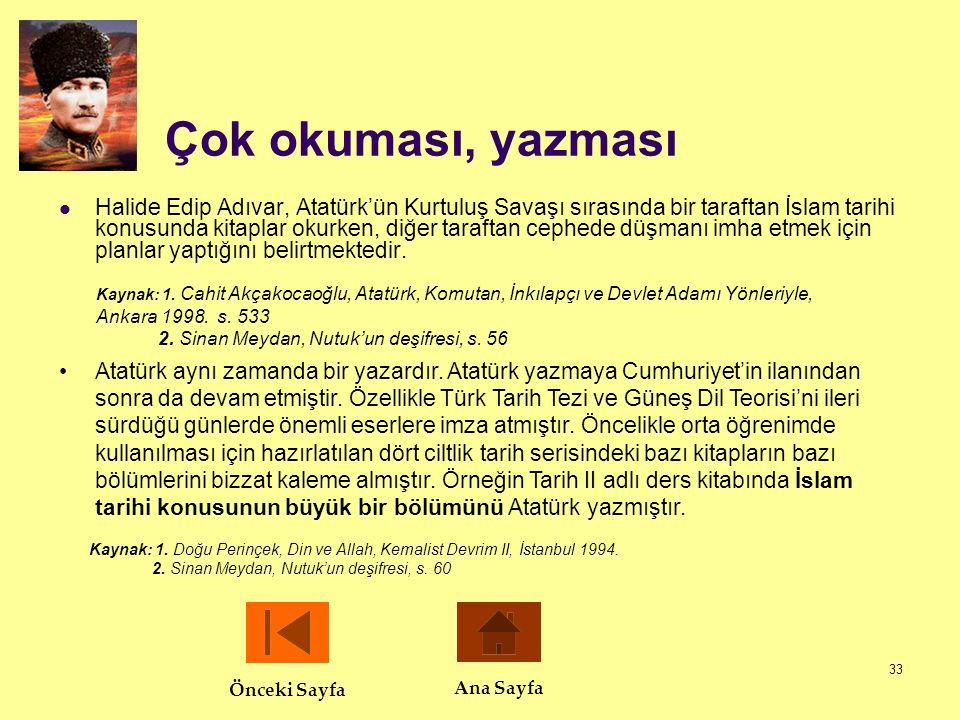33 Çok okuması, yazması  Halide Edip Adıvar, Atatürk'ün Kurtuluş Savaşı sırasında bir taraftan İslam tarihi konusunda kitaplar okurken, diğer tarafta