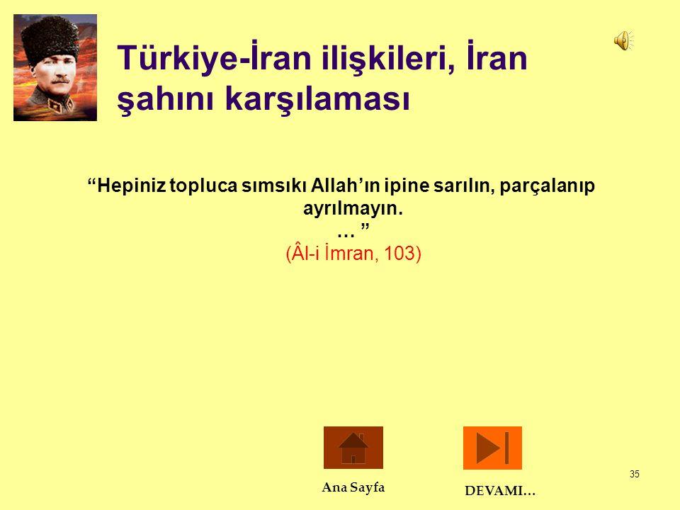 """35 Türkiye-İran ilişkileri, İran şahını karşılaması """"Hepiniz topluca sımsıkı Allah'ın ipine sarılın, parçalanıp ayrılmayın. … """" (Âl-i İmran, 103) DEVA"""