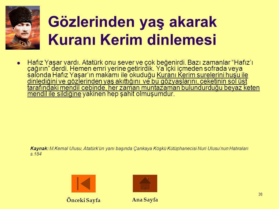 """38 Gözlerinden yaş akarak Kuranı Kerim dinlemesi  Hafız Yaşar vardı. Atatürk onu sever ve çok beğenirdi. Bazı zamanlar """"Hafız'ı çağırın"""" derdi. Hemen"""