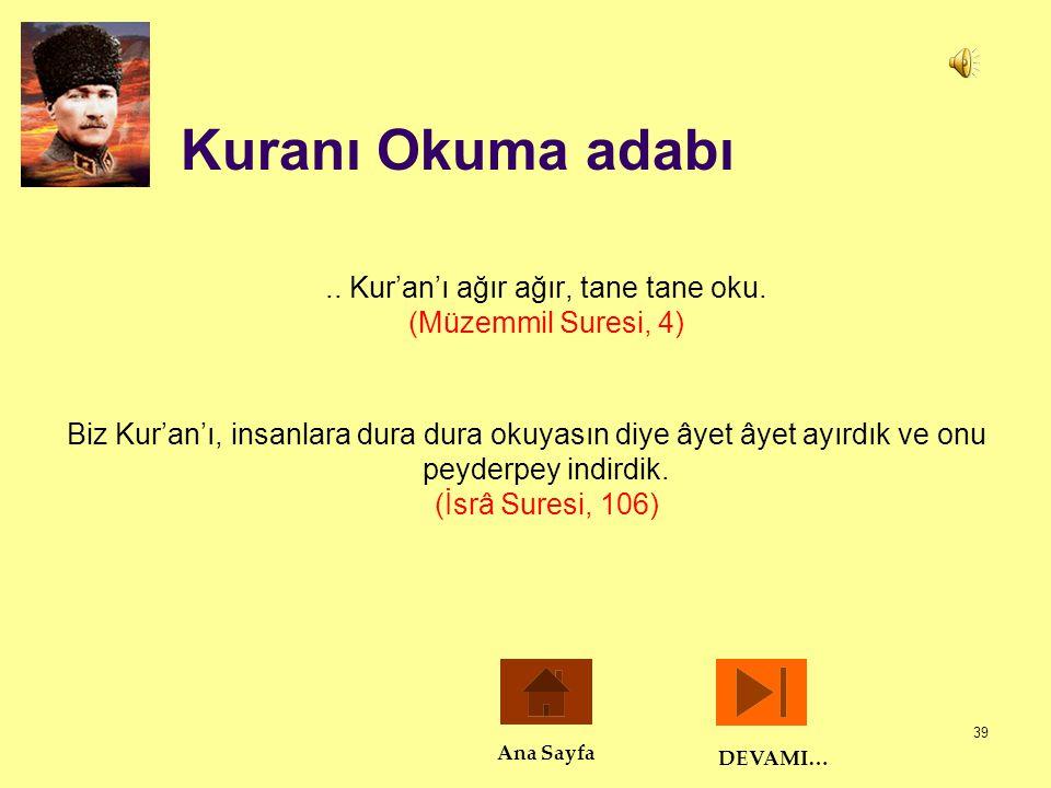39 Kuranı Okuma adabı.. Kur'an'ı ağır ağır, tane tane oku. (Müzemmil Suresi, 4) Biz Kur'an'ı, insanlara dura dura okuyasın diye âyet âyet ayırdık ve o