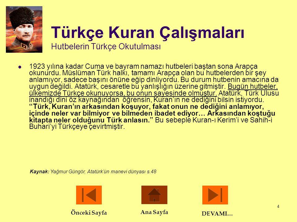 5 Türkçe Kuran Çalışmaları Diyanet İşleri Başkanlığını Kurması, din adamlarına saygısı  Dini lüzumlu bir kurum olarak gören Atatürk, kendi ifadesiyle, din oyunu aktörleri nin meydanı boş bulmaması için Diyanet İşleri Başkanlığı'nı kurmuştur.
