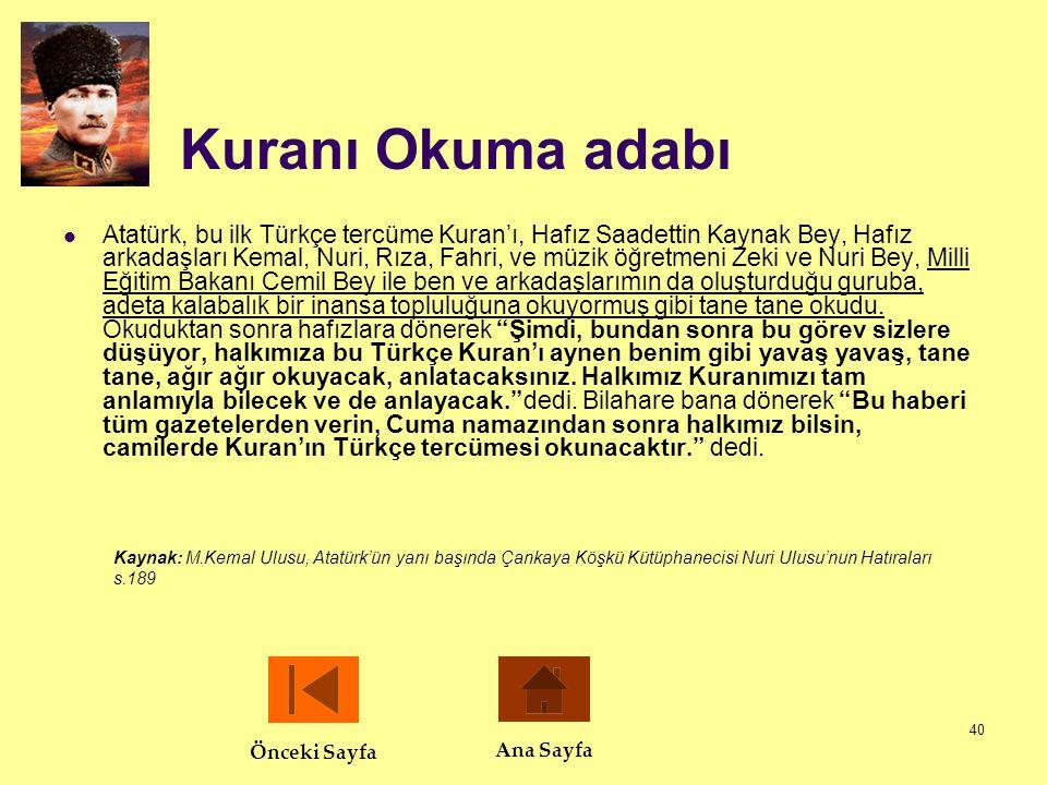 40 Kuranı Okuma adabı  Atatürk, bu ilk Türkçe tercüme Kuran'ı, Hafız Saadettin Kaynak Bey, Hafız arkadaşları Kemal, Nuri, Rıza, Fahri, ve müzik öğret
