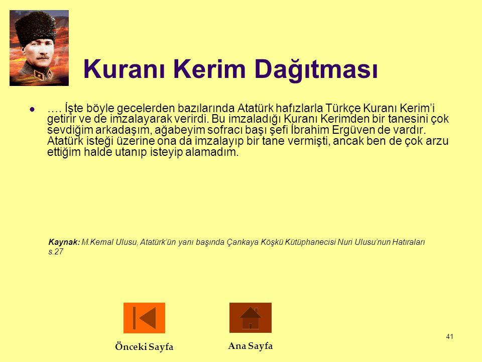 41 Kuranı Kerim Dağıtması  …. İşte böyle gecelerden bazılarında Atatürk hafızlarla Türkçe Kuranı Kerim'i getirir ve de imzalayarak verirdi. Bu imzala