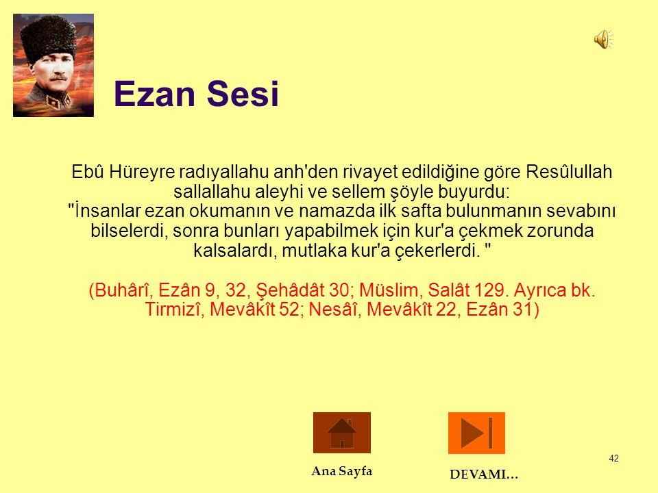 42 Ezan Sesi Ebû Hüreyre radıyallahu anh'den rivayet edildiğine göre Resûlullah sallallahu aleyhi ve sellem şöyle buyurdu: