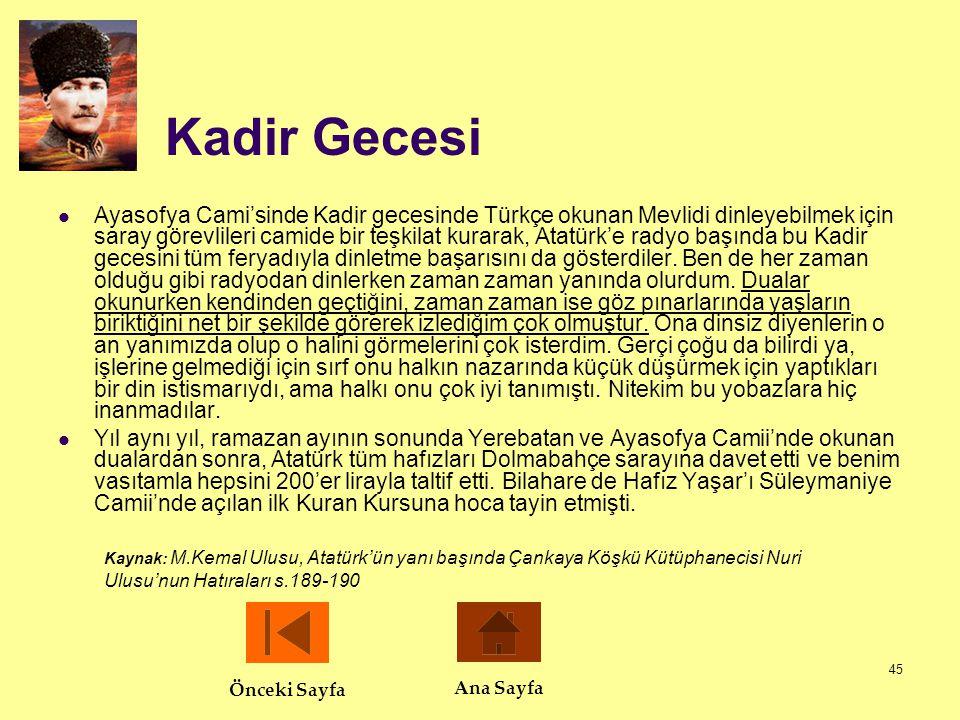 45 Kadir Gecesi  Ayasofya Cami'sinde Kadir gecesinde Türkçe okunan Mevlidi dinleyebilmek için saray görevlileri camide bir teşkilat kurarak, Atatürk'