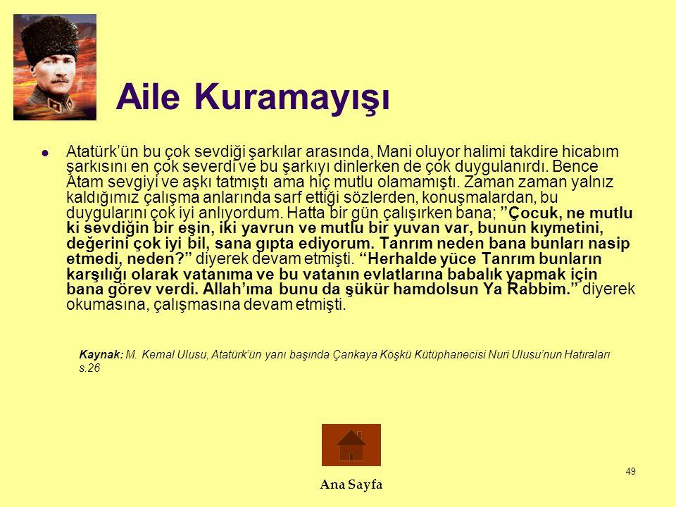 49 Aile Kuramayışı  Atatürk'ün bu çok sevdiği şarkılar arasında, Mani oluyor halimi takdire hicabım şarkısını en çok severdi ve bu şarkıyı dinlerken