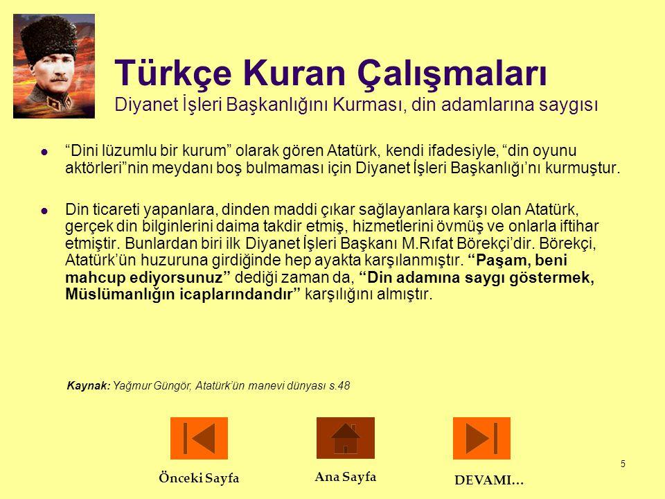 6 Türkçe Kuran Çalışmaları Kuranı bilerek ve anlayarak okumak  Atatürk'e göre insanın hayatının tüm evrelerinde güzel ahlak kaidelerinin hakim olması için Kuran'ı rehber edinmesi gerekmektedir.