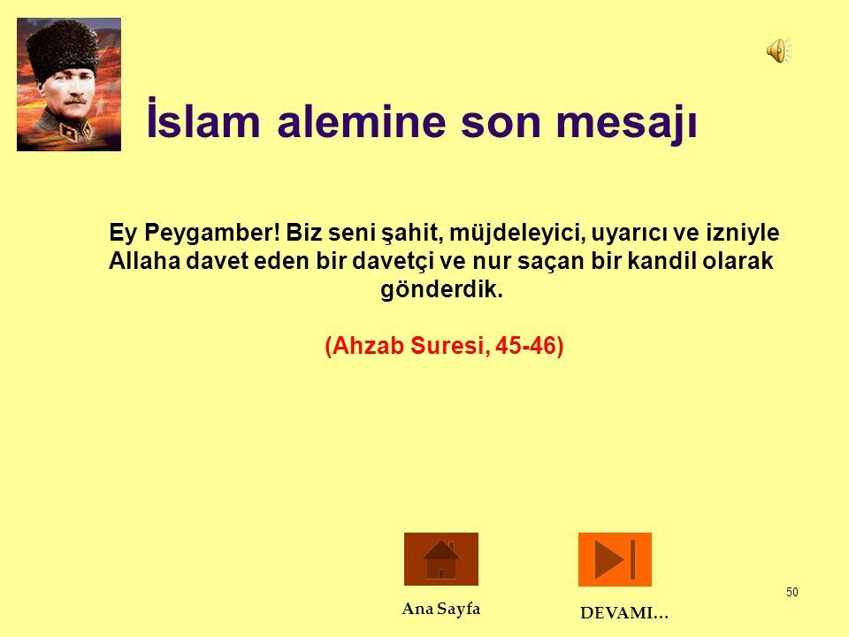 50 İslam alemine son mesajı Ey Peygamber! Biz seni şahit, müjdeleyici, uyarıcı ve izniyle Allaha davet eden bir davetçi ve nur saçan bir kandil olarak