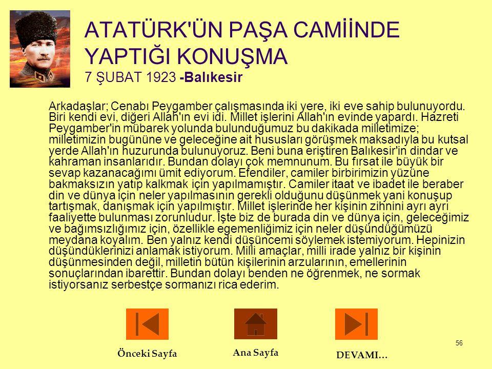 56 ATATÜRK'ÜN PAŞA CAMİİNDE YAPTIĞI KONUŞMA 7 ŞUBAT 1923 -Balıkesir Arkadaşlar; Cenabı Peygamber çalışmasında iki yere, iki eve sahip bulunuyordu. Bir