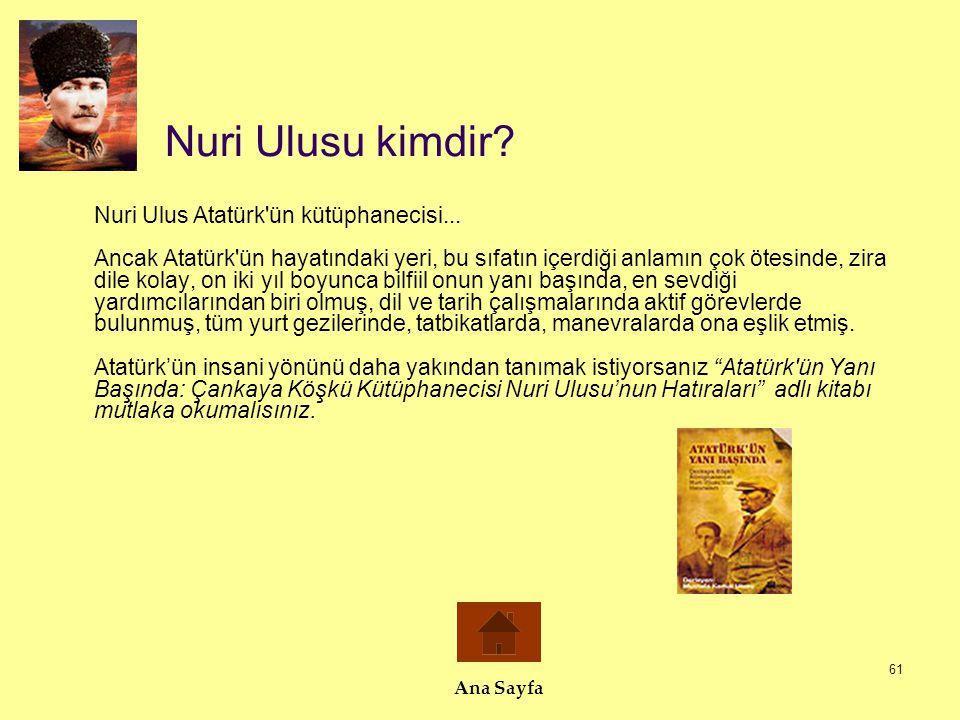 61 Nuri Ulusu kimdir? Nuri Ulus Atatürk'ün kütüphanecisi... Ancak Atatürk'ün hayatındaki yeri, bu sıfatın içerdiği anlamın çok ötesinde, zira dile kol
