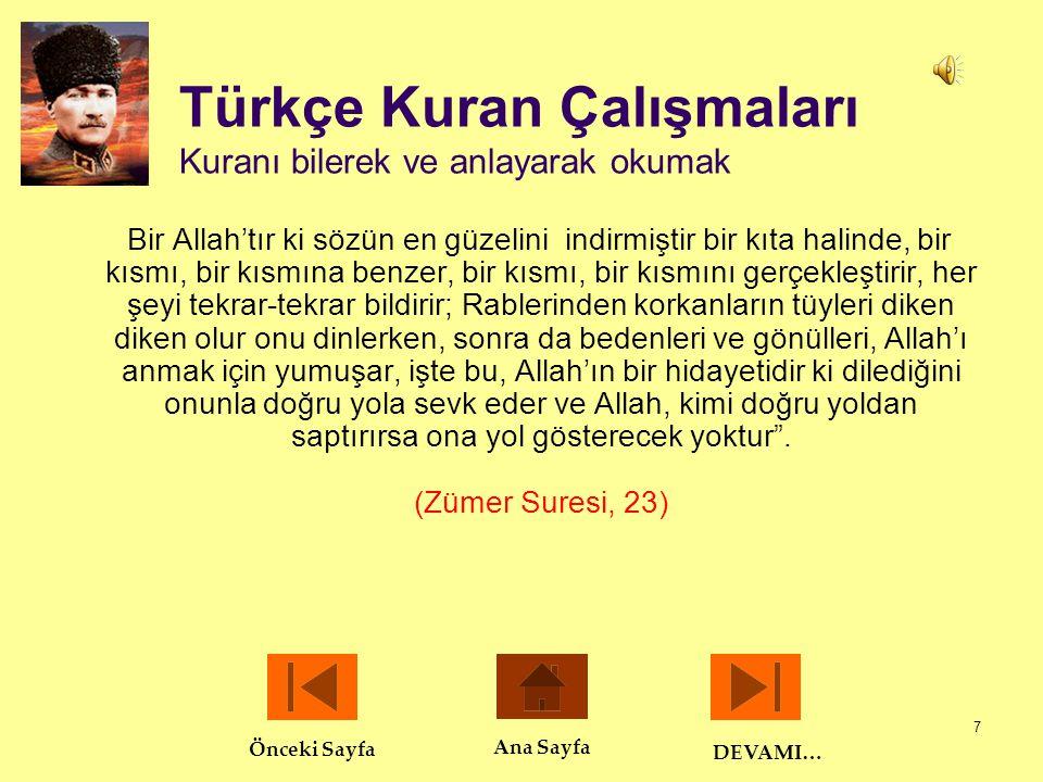8 Türkçe Kuran Çalışmaları Kütüphanecisi Nuri Ulusu'nun anlamıyla…  Atatürk Türkçe Kuran çalışmalarını, ben henüz köşke intisap etmeden 1926 yılında başlatmış, bu işin başına da Elmalılı Muhammed Hamdi Yazır'ı getirmiş, ama yapılacak tefsirlerle bizzat kendi de ilgilenirmiş.
