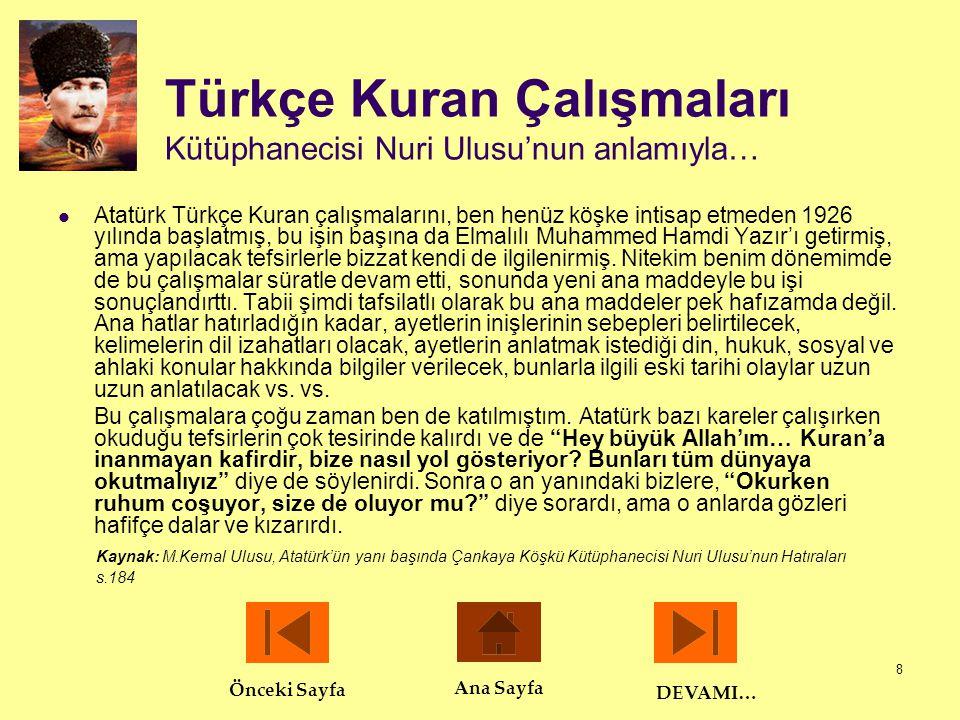 8 Türkçe Kuran Çalışmaları Kütüphanecisi Nuri Ulusu'nun anlamıyla…  Atatürk Türkçe Kuran çalışmalarını, ben henüz köşke intisap etmeden 1926 yılında