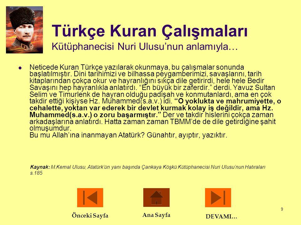 10 Türkçe Kuran Çalışmaları Kütüphanecisi Nuri Ulusu'nun anlamıyla…  Atatürk zaman zaman çevresindeki insanlara Kuran'ın Türkçe anlamlarını açıklamayı severdi.