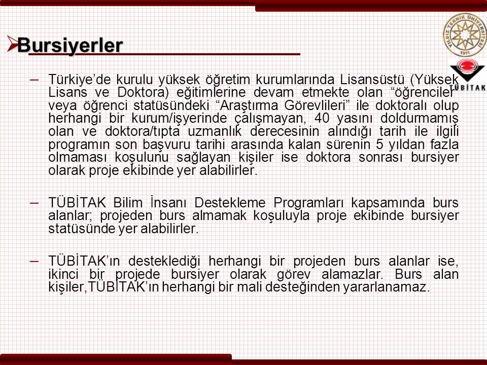 """ Bursiyerler – Türkiye'de kurulu yüksek öğretim kurumlarında Lisansüstü (Yüksek Lisans ve Doktora) eğitimlerine devam etmekte olan """"öğrenciler"""" veya"""
