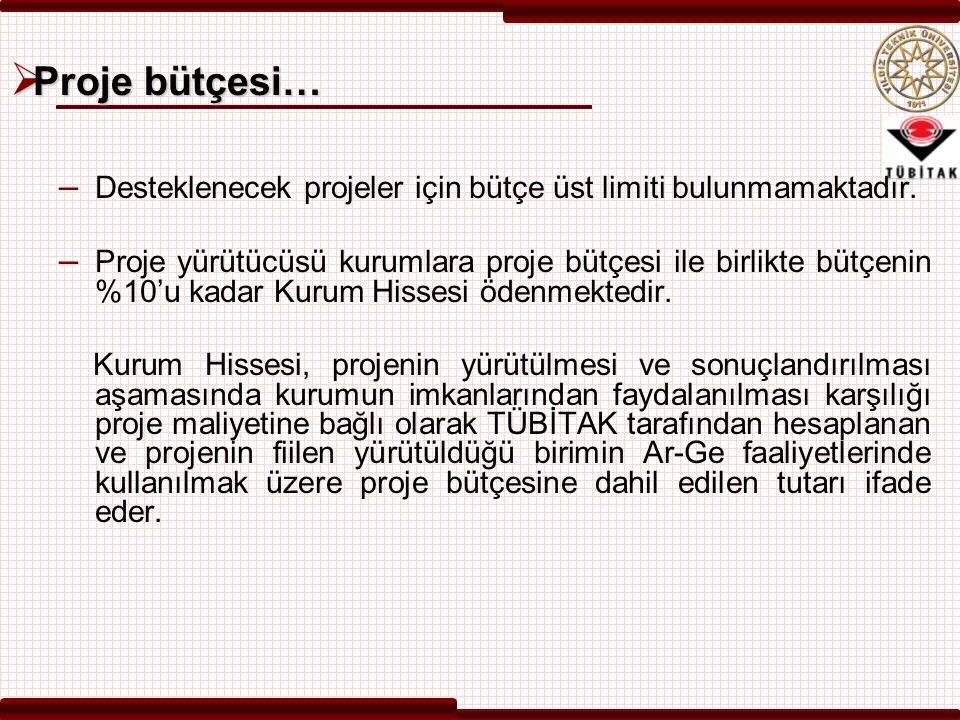  Proje bütçesi… – Desteklenecek projeler için bütçe üst limiti bulunmamaktadır. – Proje yürütücüsü kurumlara proje bütçesi ile birlikte bütçenin %10'