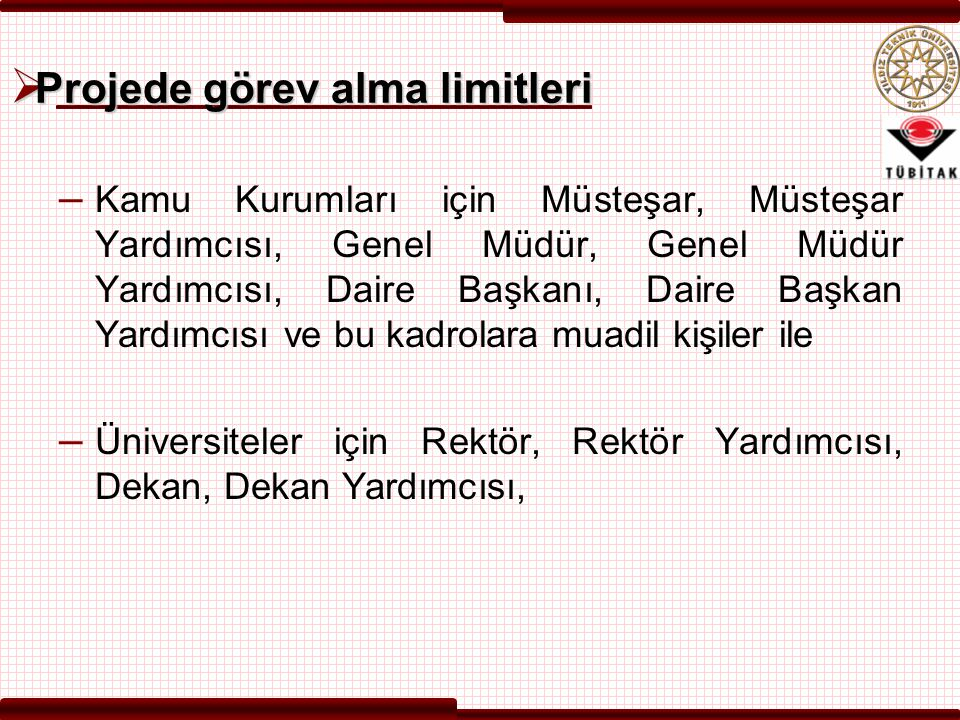  Projede görev alma limitleri – Kamu Kurumları için Müsteşar, Müsteşar Yardımcısı, Genel Müdür, Genel Müdür Yardımcısı, Daire Başkanı, Daire Başkan Y