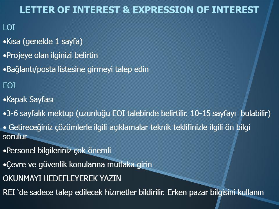 LETTER OF INTEREST & EXPRESSION OF INTEREST LOI •Kısa (genelde 1 sayfa) •Projeye olan ilginizi belirtin •Bağlantı/posta listesine girmeyi talep edin EOI •Kapak Sayfası •3-6 sayfalık mektup (uzunluğu EOI talebinde belirtilir.