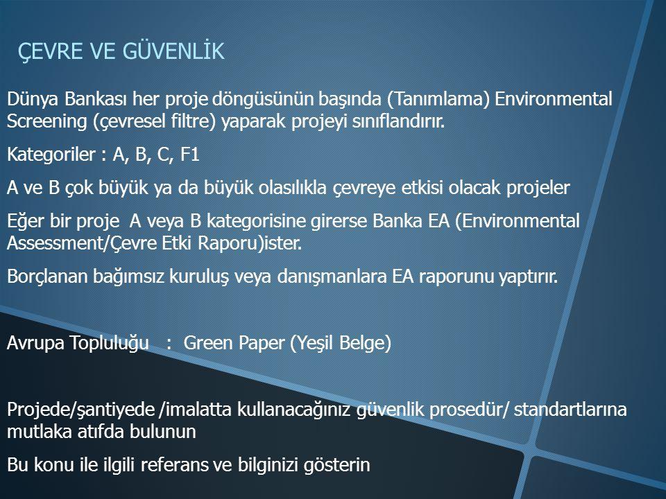 ÇEVRE VE GÜVENLİK Dünya Bankası her proje döngüsünün başında (Tanımlama) Environmental Screening (çevresel filtre) yaparak projeyi sınıflandırır. Kate