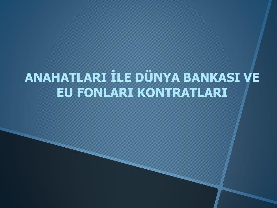 ANAHATLARI İLE DÜNYA BANKASI VE EU FONLARI KONTRATLARI