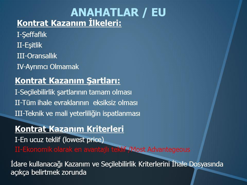 ANAHATLAR / EU Kontrat Kazanım İlkeleri: I-Şeffaflık II-Eşitlik III-Oransallık IV-Ayrımcı Olmamak Kontrat Kazanım Şartları: I-Seçilebilirlik şartların