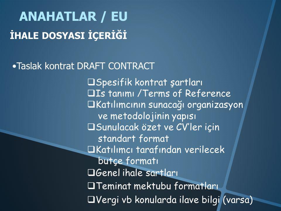 ANAHATLAR / EU •Taslak kontrat DRAFT CONTRACT  Spesifik kontrat şartları  Is tanımı /Terms of Reference  Katılımcının sunacağı organizasyon ve metodolojinin yapısı  Sunulacak özet ve CV'ler için standart format  Katılımcı tarafından verilecek butçe formatı  Genel ihale sartları  Teminat mektubu formatları  Vergi vb konularda ilave bilgi (varsa) İHALE DOSYASI İÇERİĞİ