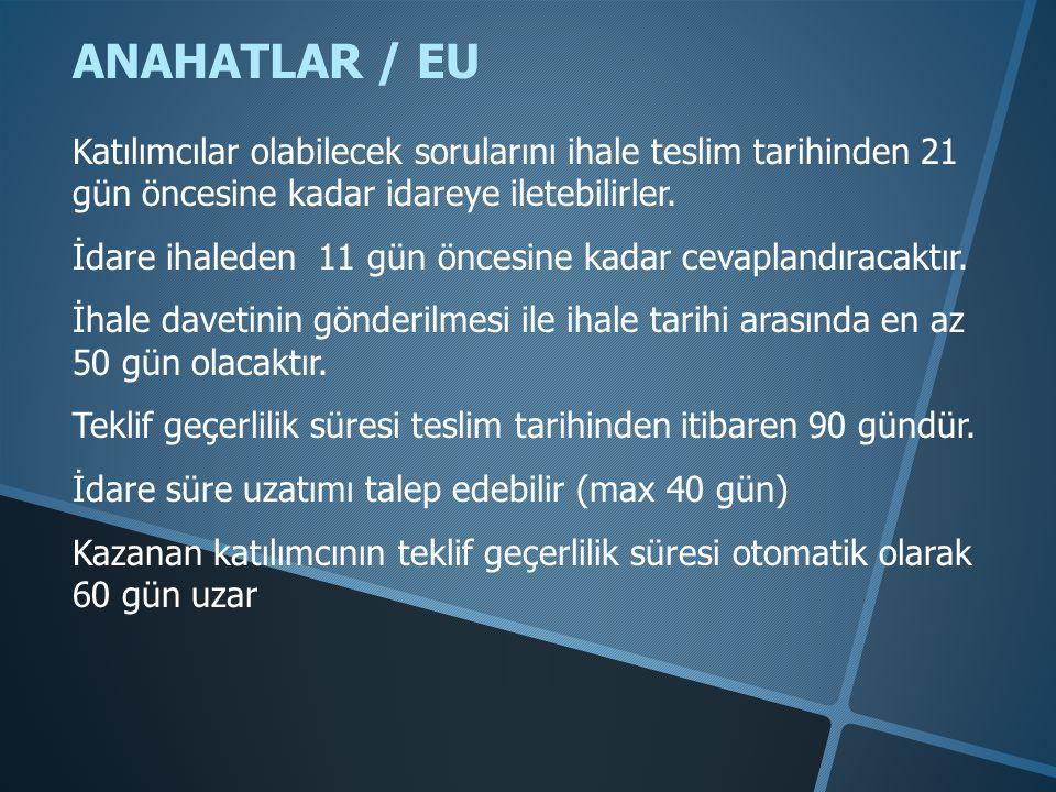 ANAHATLAR / EU Katılımcılar olabilecek sorularını ihale teslim tarihinden 21 gün öncesine kadar idareye iletebilirler. İdare ihaleden 11 gün öncesine