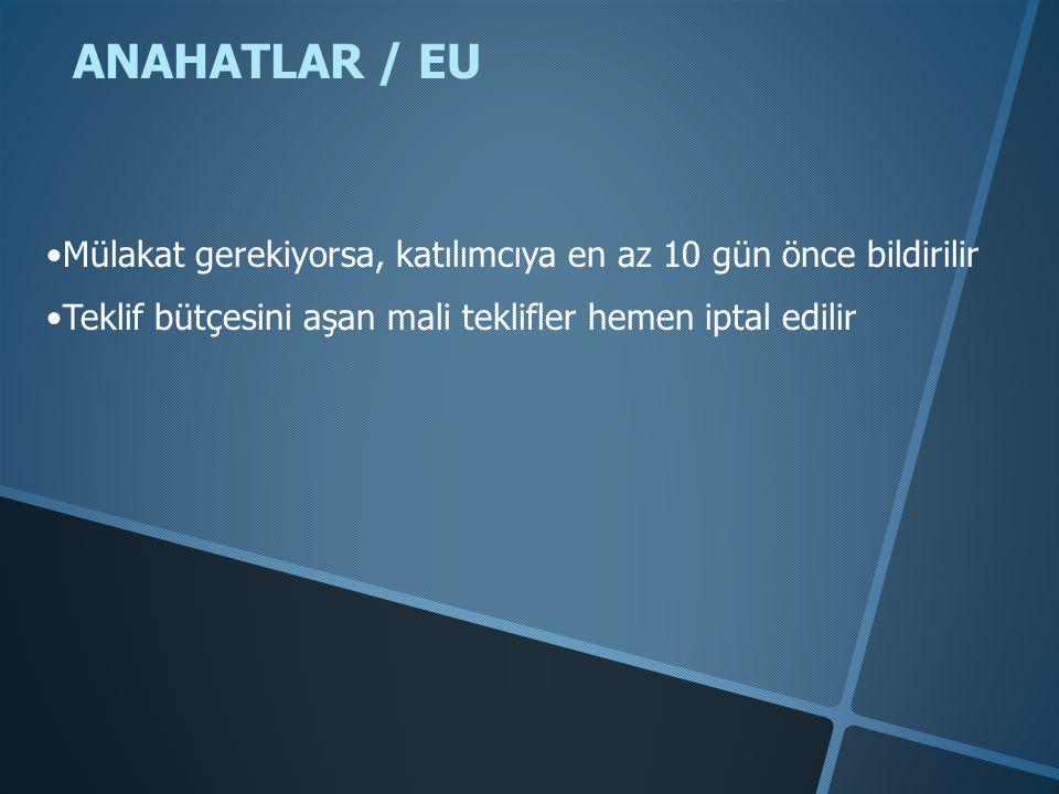ANAHATLAR / EU •Mülakat gerekiyorsa, katılımcıya en az 10 gün önce bildirilir •Teklif bütçesini aşan mali teklifler hemen iptal edilir
