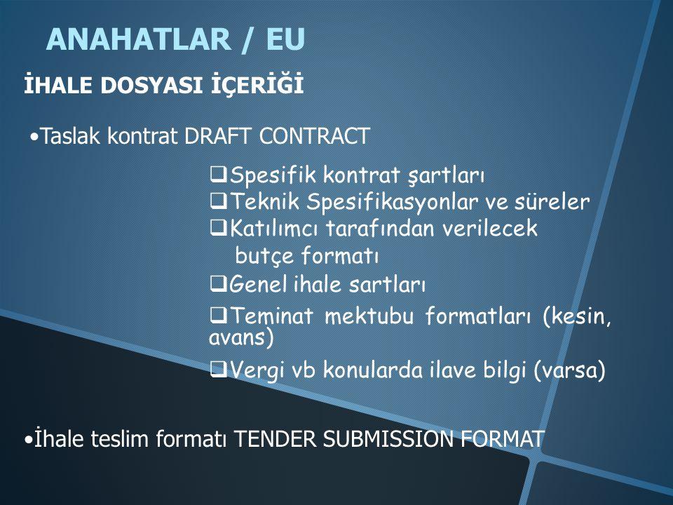 ANAHATLAR / EU •Taslak kontrat DRAFT CONTRACT  Spesifik kontrat şartları  Teknik Spesifikasyonlar ve süreler  Katılımcı tarafından verilecek butçe formatı  Genel ihale sartları  Teminat mektubu formatları (kesin, avans)  Vergi vb konularda ilave bilgi (varsa) İHALE DOSYASI İÇERİĞİ •İhale teslim formatı TENDER SUBMISSION FORMAT