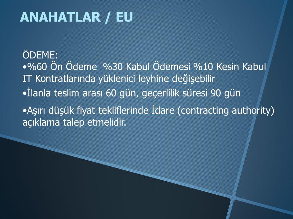 ANAHATLAR / EU ÖDEME: •%60 Ön Ödeme %30 Kabul Ödemesi %10 Kesin Kabul IT Kontratlarında yüklenici leyhine değişebilir •İlanla teslim arası 60 gün, geç