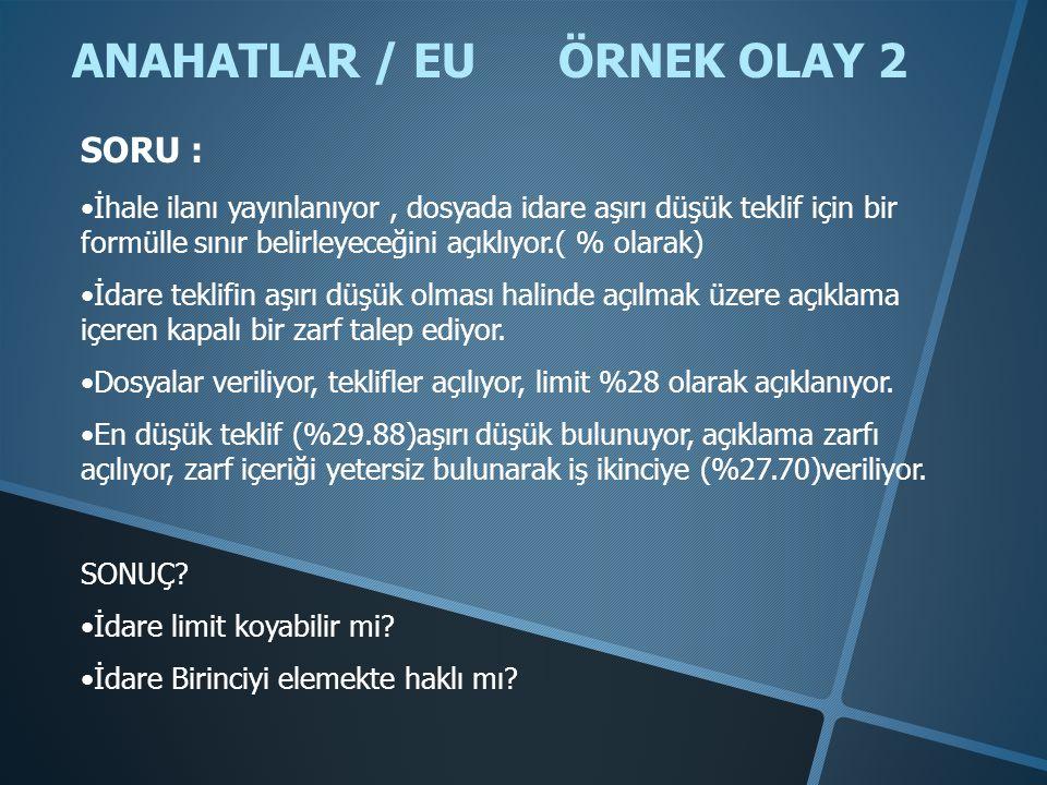 ANAHATLAR / EU ÖRNEK OLAY 2 •İhale ilanı yayınlanıyor, dosyada idare aşırı düşük teklif için bir formülle sınır belirleyeceğini açıklıyor.( % olarak)