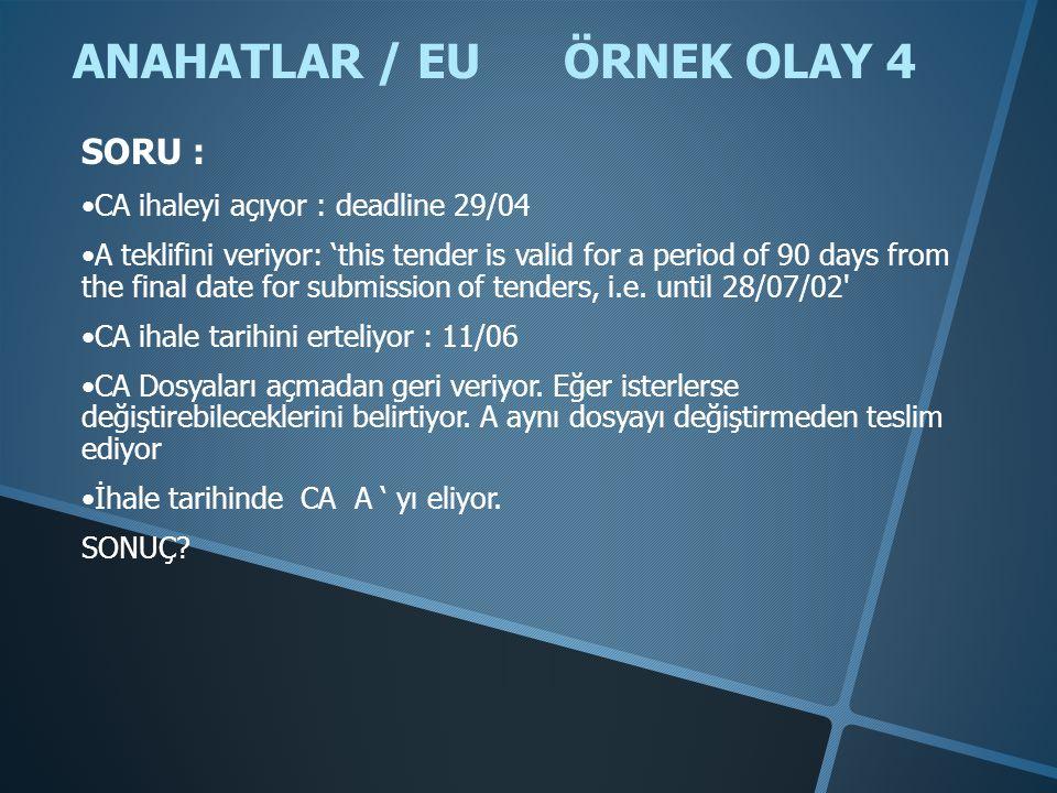 ANAHATLAR / EU ÖRNEK OLAY 4 •CA ihaleyi açıyor : deadline 29/04 •A teklifini veriyor: 'this tender is valid for a period of 90 days from the final dat