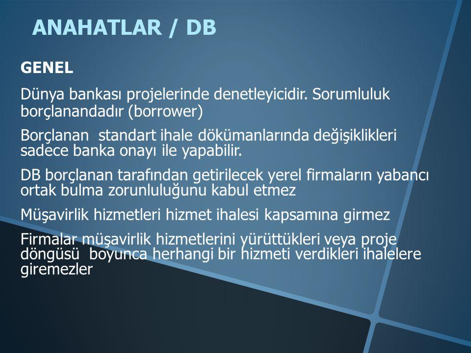 ANAHATLAR / DB Dünya bankası projelerinde denetleyicidir. Sorumluluk borçlanandadır (borrower) Borçlanan standart ihale dökümanlarında değişiklikleri