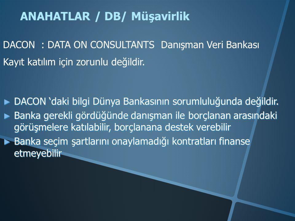 ANAHATLAR / DB/ Müşavirlik DACON : DATA ON CONSULTANTS Danışman Veri Bankası Kayıt katılım için zorunlu değildir. ► DACON 'daki bilgi Dünya Bankasının