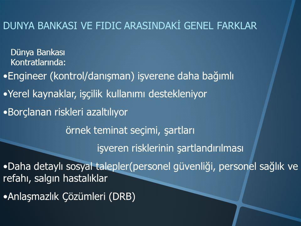 DUNYA BANKASI VE FIDIC ARASINDAKİ GENEL FARKLAR Dünya Bankası Kontratlarında: •Engineer (kontrol/danışman) işverene daha bağımlı •Yerel kaynaklar, işç