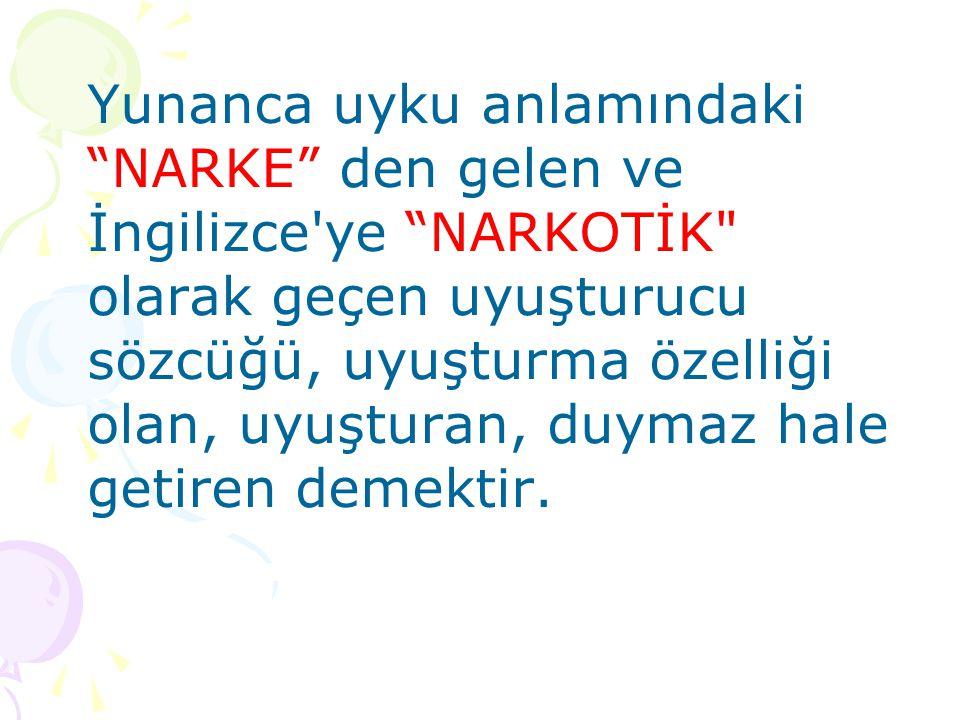 """Yunanca uyku anlamındaki """"NARKE"""" den gelen ve İngilizce'ye """"NARKOTİK"""