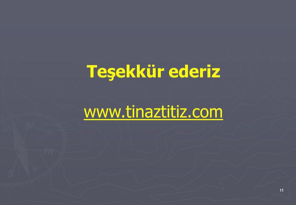 11 Teşekkür ederiz www.tinaztitiz.com