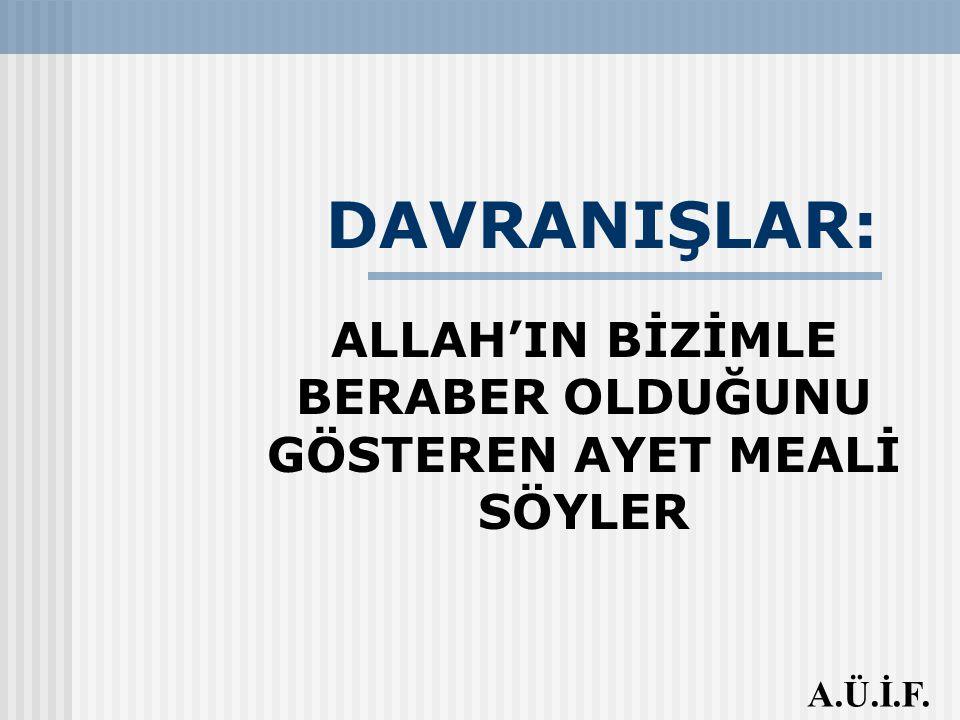 DAVRANIŞLAR: ALLAH'IN BİZİMLE BERABER OLDUĞUNU GÖSTEREN AYET MEALİ SÖYLER A.Ü.İ.F.