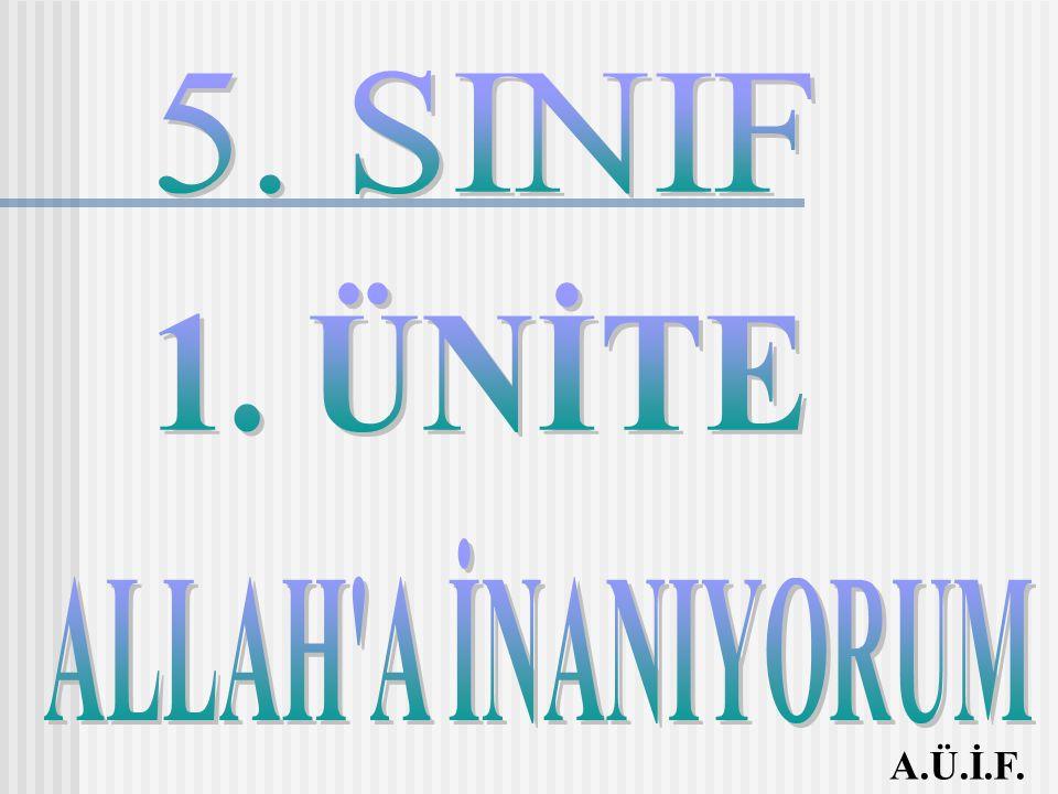 KONU 4: ALLAH HERŞEYİ İŞİTİR, BİLİR VE GÖRÜR. A.Ü.İ.F.