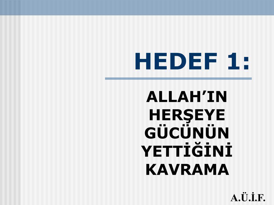 HEDEF 1: ALLAH'IN HERŞEYE GÜCÜNÜN YETTİĞİNİ KAVRAMA A.Ü.İ.F.