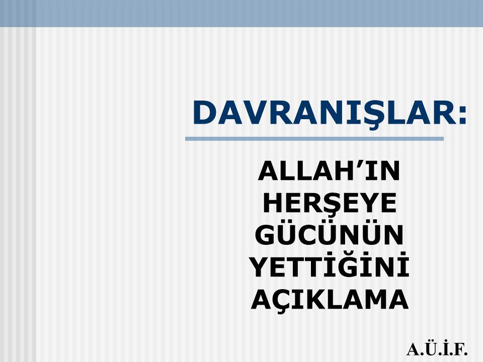 DAVRANIŞLAR: ALLAH'IN HERŞEYE GÜCÜNÜN YETTİĞİNİ AÇIKLAMA A.Ü.İ.F.