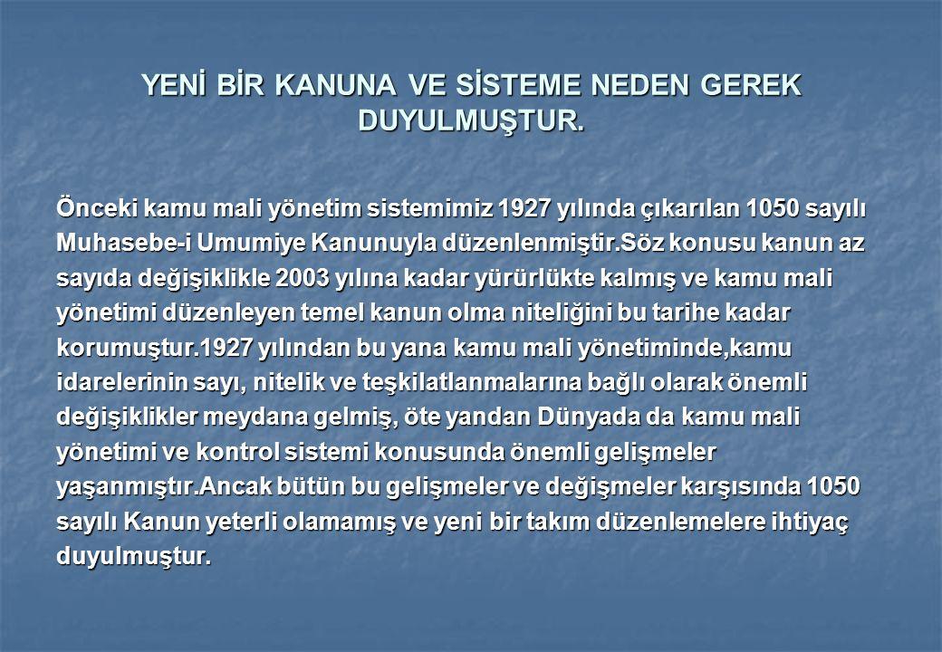 YENİ BİR KANUNA VE SİSTEME NEDEN GEREK DUYULMUŞTUR. Önceki kamu mali yönetim sistemimiz 1927 yılında çıkarılan 1050 sayılı Muhasebe-i Umumiye Kanunuyl