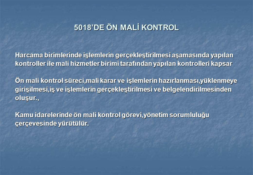 5018'DE ÖN MALİ KONTROL Harcama birimlerinde işlemlerin gerçekleştirilmesi aşamasında yapılan kontroller ile mali hizmetler birimi tarafından yapılan