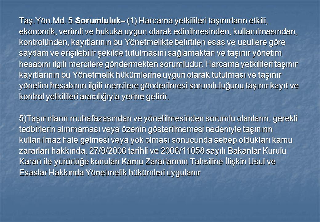 Taş.Yön.Md. 5.Sorumluluk– (1) Harcama yetkilileri taşınırların etkili, ekonomik, verimli ve hukuka uygun olarak edinilmesinden, kullanılmasından, kont