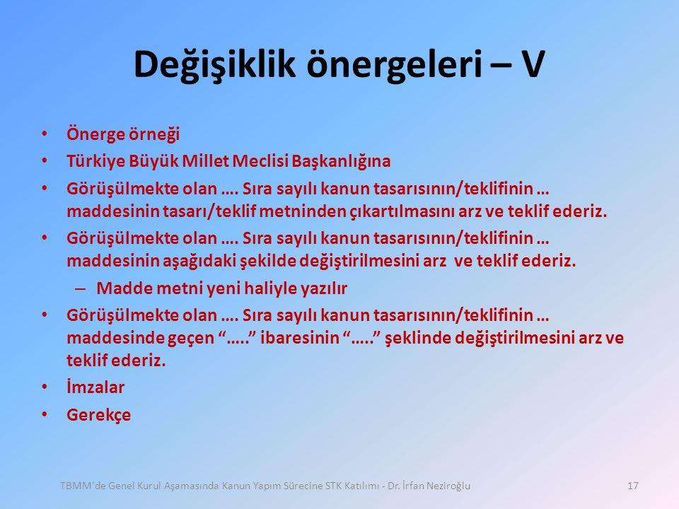 Değişiklik önergeleri – V • Önerge örneği • Türkiye Büyük Millet Meclisi Başkanlığına • Görüşülmekte olan …. Sıra sayılı kanun tasarısının/teklifinin
