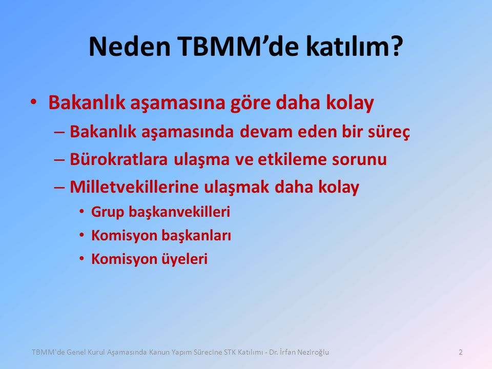 Neden TBMM'de katılım? • Bakanlık aşamasına göre daha kolay – Bakanlık aşamasında devam eden bir süreç – Bürokratlara ulaşma ve etkileme sorunu – Mill