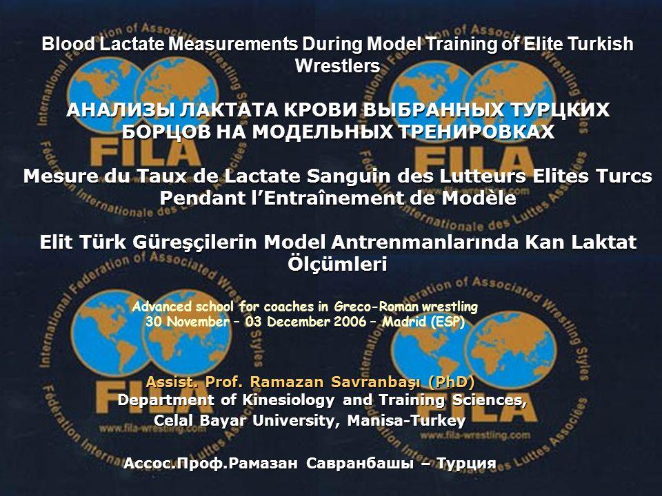Blood Lactate Measurements During Model Training of Elite Turkish Wrestlers АНАЛИЗЫ ЛАКТАТА КРОВИ ВЫБРАННЫХ ТУРЦКИХ БОРЦОВ НА МОДЕЛЬНЫХ ТРЕНИРОВКАХ Me
