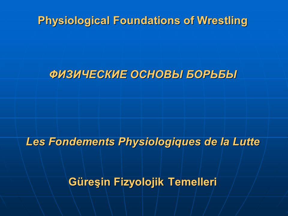 Physiological Foundations of Wrestling ФИЗИЧЕСКИЕ ОСНОВЫ БОРЬБЫ Les Fondements Physiologiques de la Lutte Güreşin Fizyolojik Temelleri Physiological F