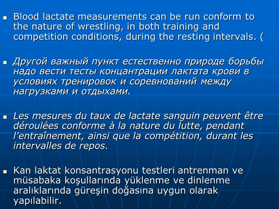  Blood lactate measurements can be run conform to the nature of wrestling, in both training and competition conditions, during the resting intervals.