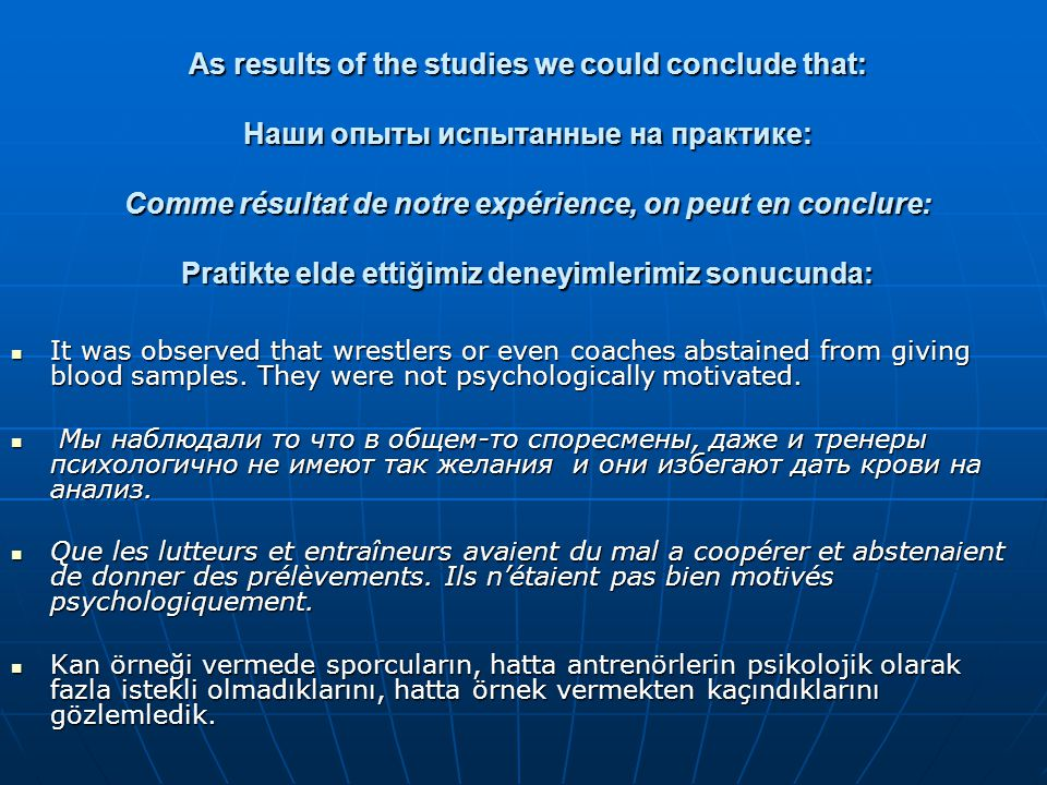 As results of the studies we could conclude that: Наши опыты испытанные на практике: Comme résultat de notre expérience, on peut en conclure: Pratikte elde ettiğimiz deneyimlerimiz sonucunda:  It was observed that wrestlers or even coaches abstained from giving blood samples.
